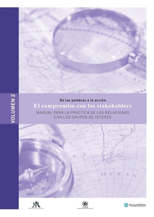 VOLUMEN2 De las palabras a la acción El compromiso con los stakeholders MANUAL PARA LA PRÁCTICA DE LAS RELACIONES CON LOS ...