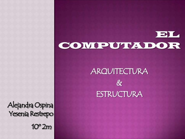ARQUITECTURA                         &                    ESTRUCTURAAlejandra OspinaYesenia Restrepo        10º 2m