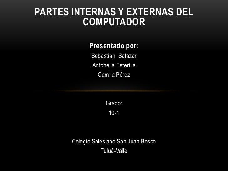 PARTES INTERNAS Y EXTERNAS DEL         COMPUTADOR             Presentado por:              Sebastián Salazar              ...