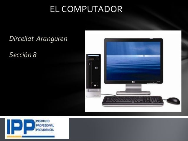 EL COMPUTADORDirceilat ArangurenSección 8