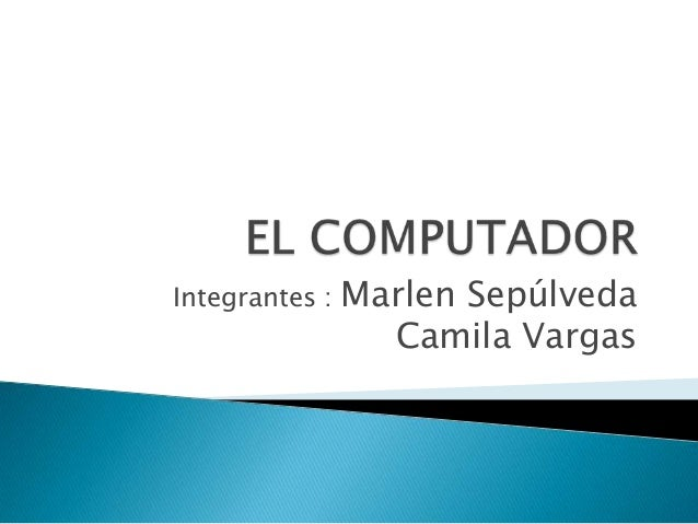 Integrantes : Marlen Sepúlveda Camila Vargas