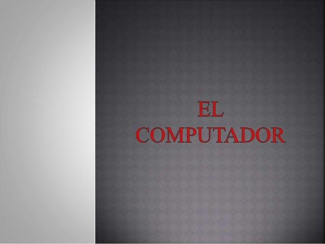 INTRODUCION   Podemos  decir que el Computador es una maquina electrónica de propósito general que permite el Procesamien...