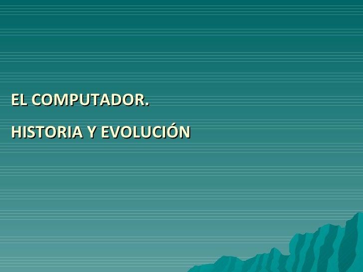 EL COMPUTADOR. HISTORIA Y EVOLUCIÓN