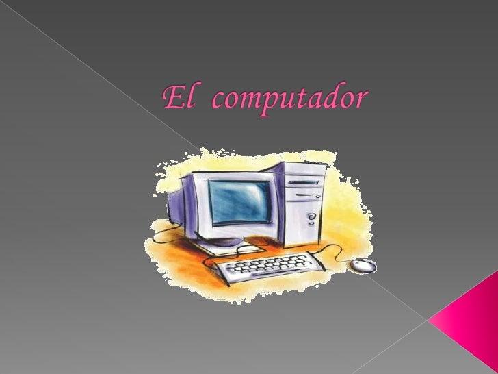 evolución            data desde la misma aparición del hombre, pues            el primer y más perfecto computador que exi...