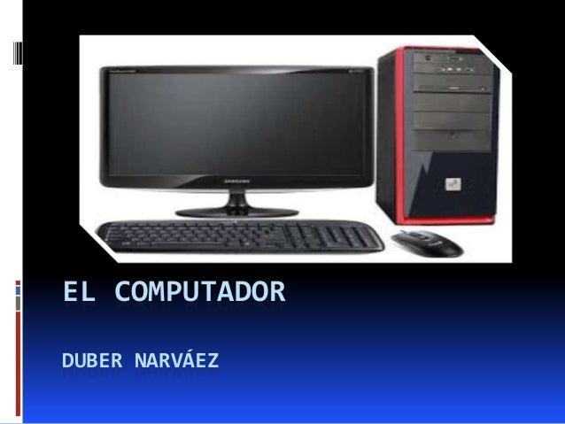 .  EL COMPUTADOR DUBER NARVÁEZ