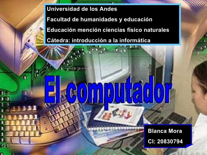 El computador  Universidad de los Andes Facultad de humanidades y educación  Educación mención ciencias físico naturales  ...