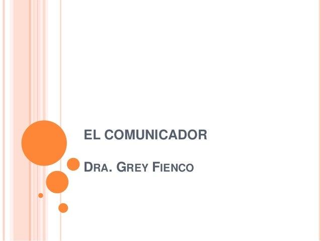 EL COMUNICADORDRA. GREY FIENCO