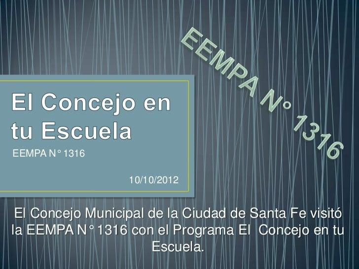 EEMPA N° 1316                  10/10/2012 El Concejo Municipal de la Ciudad de Santa Fe visitóla EEMPA N° 1316 con el Prog...