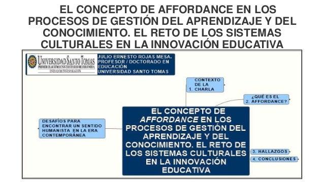 EL CONCEPTO DE AFFORDANCE EN LOS PROCESOS DE GESTIÓN DEL APRENDIZAJE Y DEL CONOCIMIENTO. EL RETO DE LOS SISTEMAS CULTURALE...