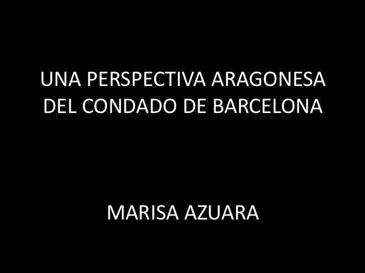 UNA PERSPECTIVA ARAGONESA DEL CONDADO DE BARCELONAMARISA AZUARA<br />