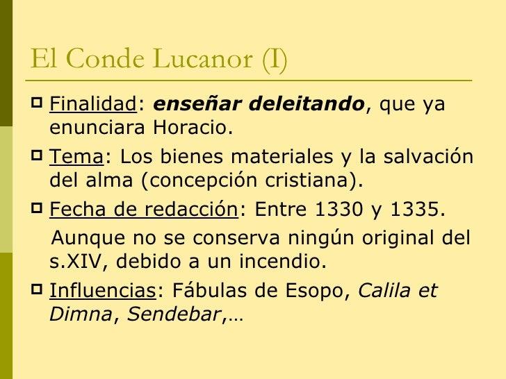 El Conde Lucanor (I) <ul><li>Finalidad :  enseñar deleitando , que ya enunciara Horacio. </li></ul><ul><li>Tema : Los bien...
