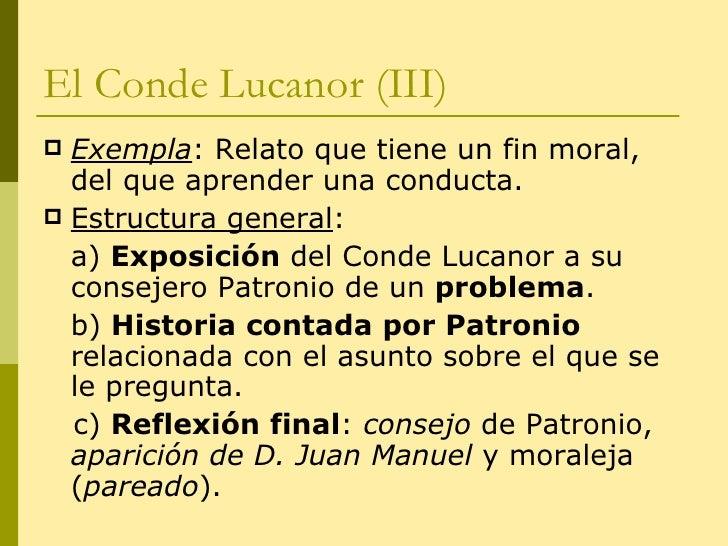 El Conde Lucanor (III) <ul><li>Exempla : Relato que tiene un fin moral, del que aprender una conducta. </li></ul><ul><li>E...