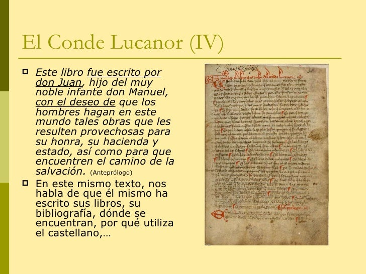 El Conde Lucanor (IV) <ul><li>Este libro  fue escrito por don Juan , hijo del muy noble infante don Manuel,  con el deseo ...
