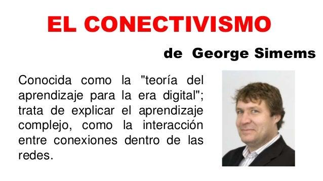 """EL CONECTIVISMO de George Simems Conocida como la """"teoría del aprendizaje para la era digital""""; trata de explicar el apren..."""