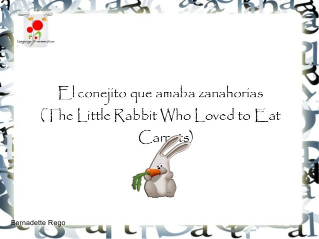El conejito que amaba zanahorias        (The Little Rabbit Who Loved to Eat                        Carrots)Bernadette Rego