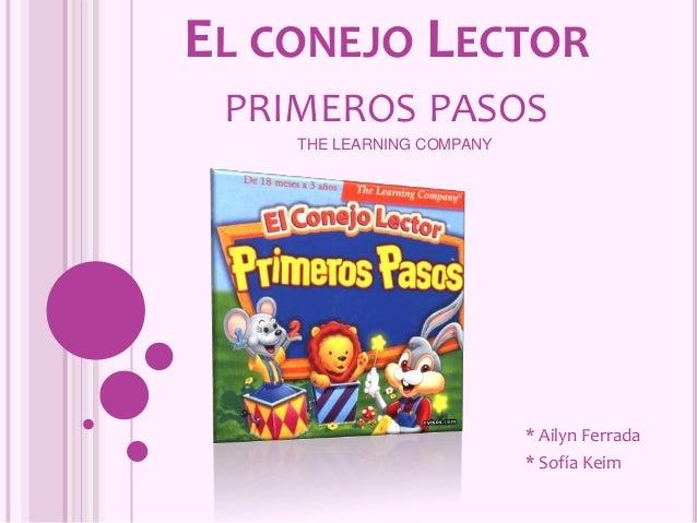 EL CONEJO LECTOR PRIMEROS PASOS THE LEARNING COMPANY * Ailyn Ferrada * Sofía Keim