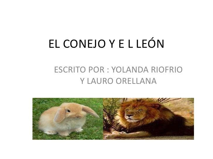 EL CONEJO Y E L LEÓNESCRITO POR : YOLANDA RIOFRIO      Y LAURO ORELLANA