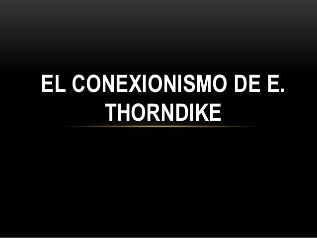 EL CONEXIONISMO DE E.     THORNDIKE