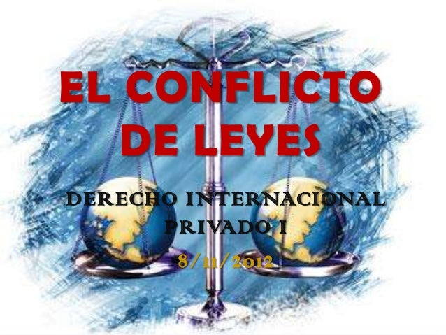 EL CONFLICTO   DE LEYESDERECHO INTERNACIONAL      PRIVADO I       8/11/2012