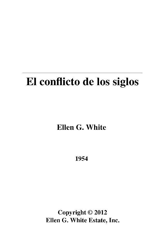 El conflicto de los siglos  Ellen G. White  1954  Copyright © 2012  Ellen G. White Estate, Inc.