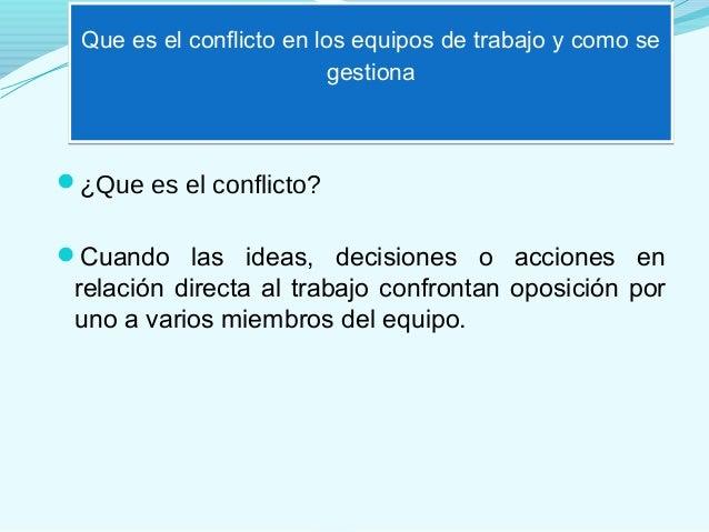 Que es el conflicto en los equipos de trabajo y como se                          gestiona¿Que es el conflicto?Cuando las...