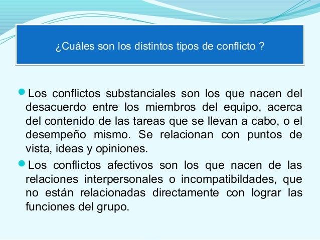 ¿Cuáles son los distintos tipos de conflicto ?Los conflictos substanciales son los que nacen del desacuerdo entre los mie...