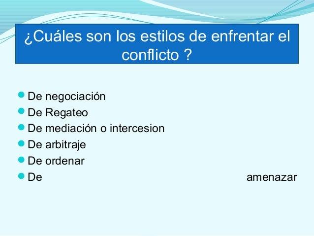 ¿Cuáles son los estilos de enfrentar el              conflicto ?De negociaciónDe RegateoDe mediación o intercesionDe a...