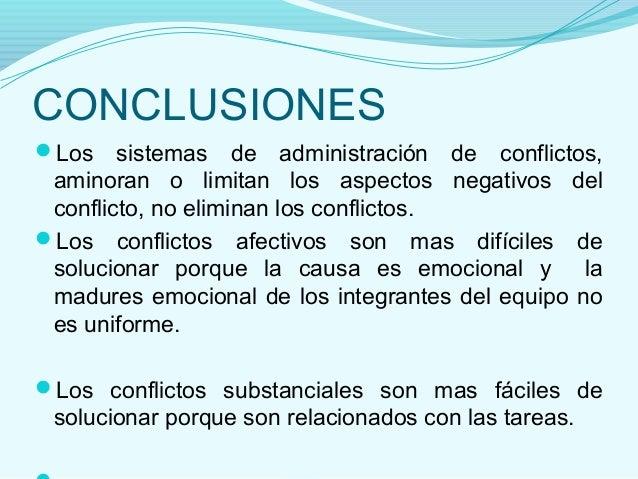 CONCLUSIONESLos    sistemas de administración de conflictos, aminoran o limitan los aspectos negativos del conflicto, no ...