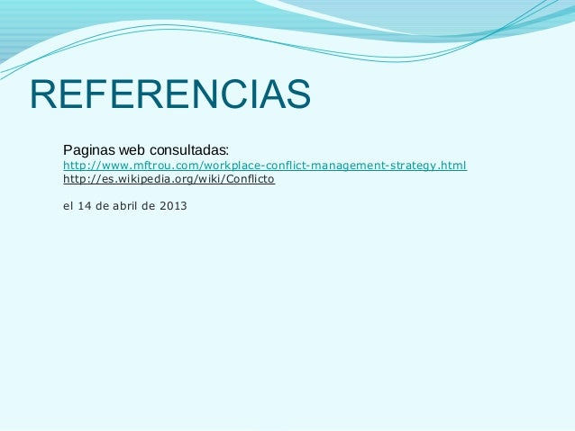 REFERENCIAS Paginas web consultadas: http://www.mftrou.com/workplace-conflict-management-strategy.html http://es.wikipedia...