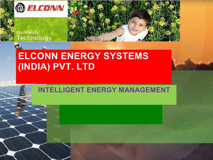 ELCONN ENERGY SYSTEMS  (INDIA) PVT. LTD INTELLIGENT ENERGY MANAGEMENT Name of presentation by Mr X