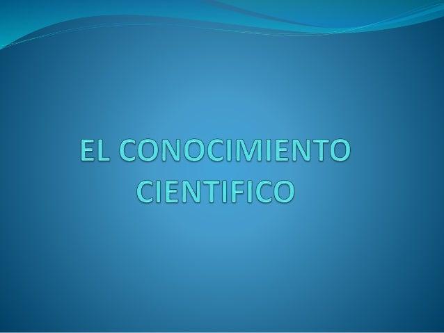 EL CONOCIMIENTO CIENTIFICO<br />