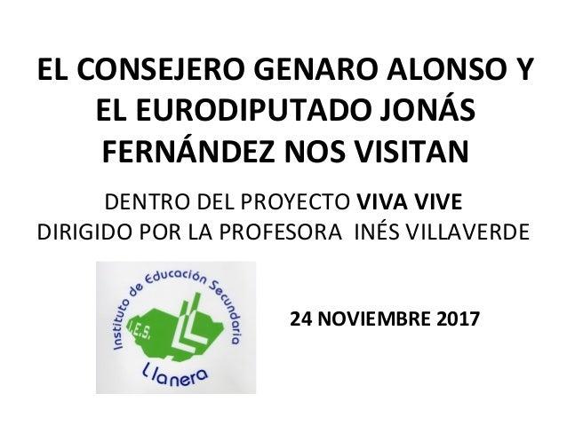 EL CONSEJERO GENARO ALONSO Y EL EURODIPUTADO JON�S FERN�NDEZ NOS VISITAN 24 NOVIEMBRE 2017 DENTRO DEL PROYECTO VIVA VIVE D...