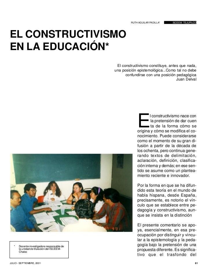 RUTH AGUILAR PADILLA*   ISCEEM TEJUPILCO     EL CONSTRUCTIVISMO EN LA EDUCACIÓN*                                          ...