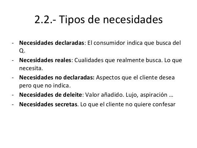 2.2.-‐  Tipos  de  necesidades   -‐ Necesidades  declaradas:  El  consumidor  indica  que  busca  ...