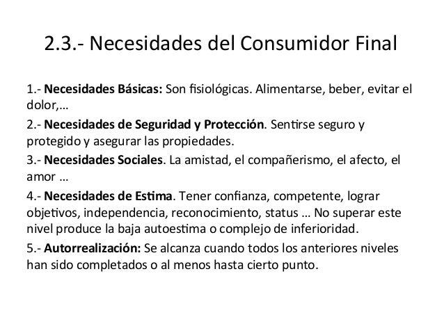 2.3.-‐  Necesidades  del  Consumidor  Final   1.-‐  Necesidades  Básicas:  Son  fisiológicas.  Alimen...