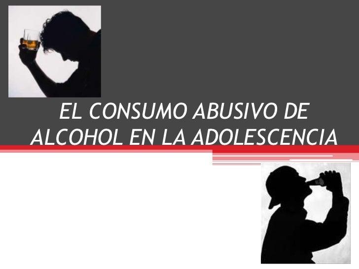 EL CONSUMO ABUSIVO DEALCOHOL EN LA ADOLESCENCIA