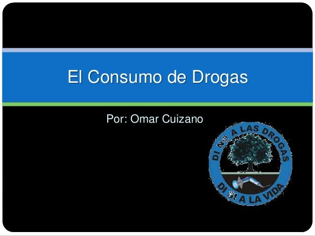 Por: Omar Cuizano El Consumo de Drogas