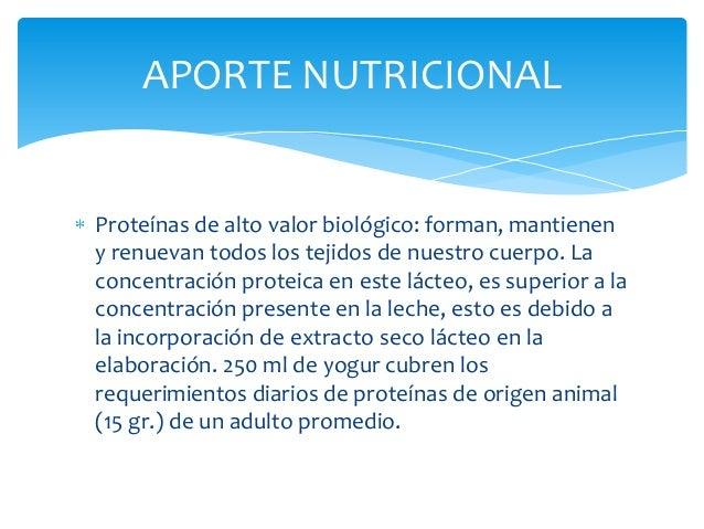 APORTE NUTRICIONALProteínas de alto valor biológico: forman, mantieneny renuevan todos los tejidos de nuestro cuerpo. Laco...