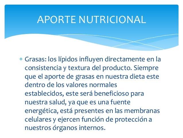 APORTE NUTRICIONALGrasas: los lípidos influyen directamente en laconsistencia y textura del producto. Siempreque el aporte...