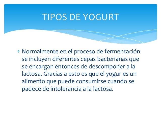 TIPOS DE YOGURTNormalmente en el proceso de fermentaciónse incluyen diferentes cepas bacterianas quese encargan entonces d...