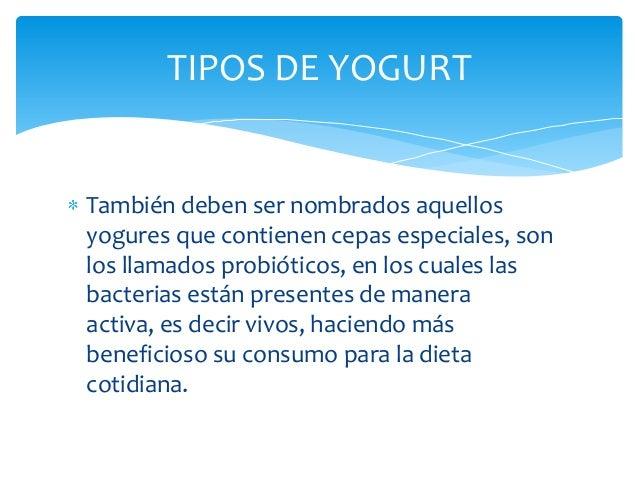 TIPOS DE YOGURTTambién deben ser nombrados aquellosyogures que contienen cepas especiales, sonlos llamados probióticos, en...