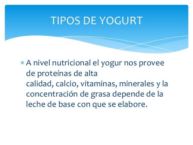 TIPOS DE YOGURTA nivel nutricional el yogur nos proveede proteínas de altacalidad, calcio, vitaminas, minerales y laconcen...