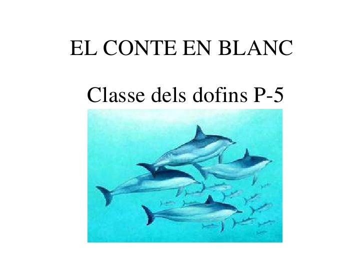 EL CONTE EN BLANC   Classe dels dofins P-5