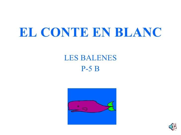 EL CONTE EN BLANC LES BALENES P-5 B