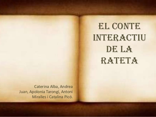 El conte interactiu de La Rateta Caterina Alba, Andrea Juan, Apolonia Tarongí, Antoni Miralles i Catalina Picó.