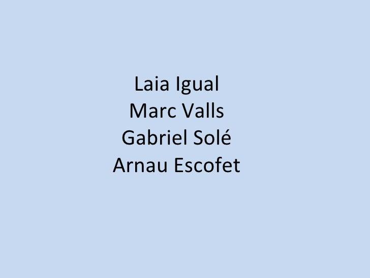 Laia Igual  Marc Valls Gabriel SoléArnau Escofet