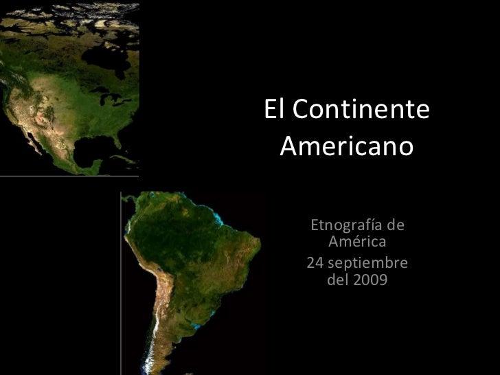 El Continente Americano Etnografía de América 24 septiembre del 2009