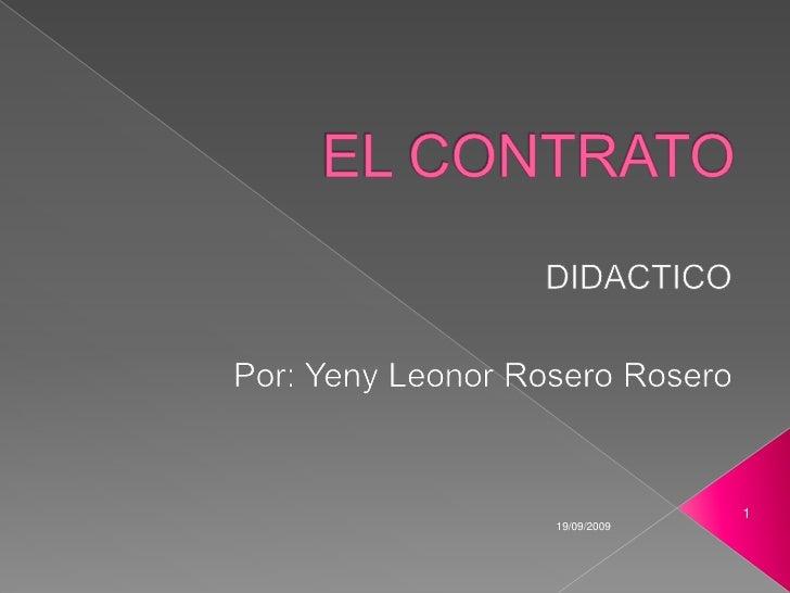 EL CONTRATO<br />DIDACTICO<br />Por: Yeny Leonor Rosero Rosero<br />2009-09-19<br />1<br />