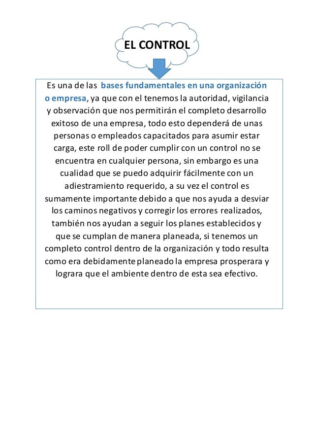 EL CONTROL Es una de las bases fundamentales en una organización o empresa, ya que con el tenemos la autoridad, vigilancia...