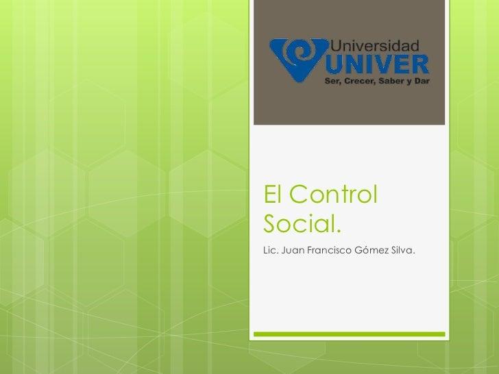 El ControlSocial.Lic. Juan Francisco Gómez Silva.
